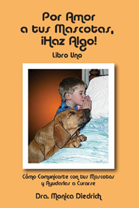Por Amor a tus Mascotas, Haz Algo! Libro 1 by Dr. Monica Diedrich