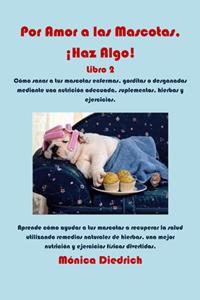 Por Amor a las Mascotas, Haz Algo! Libro 2 by Dr. Monica Diedrich