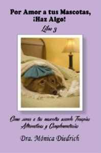 Por Amor a tus Mascotas, Haz Algo! Libro 3 by Dr. Monica Diedrich